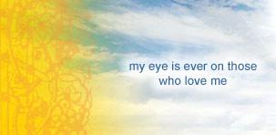 my eye is ever on those who love me